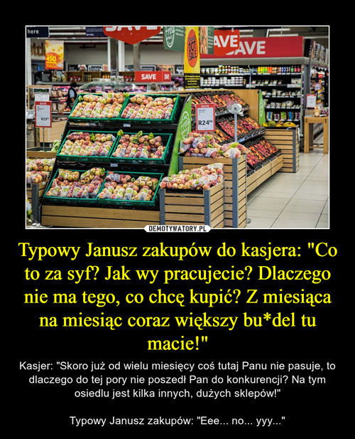 """Typowy Janusz zakupów do kasjera: """"Co to za syf? Jak wy pracujecie? Dlaczego nie ma tego, co chcę kupić? Z miesiąca na miesiąc coraz większy bu*del tu macie!"""""""