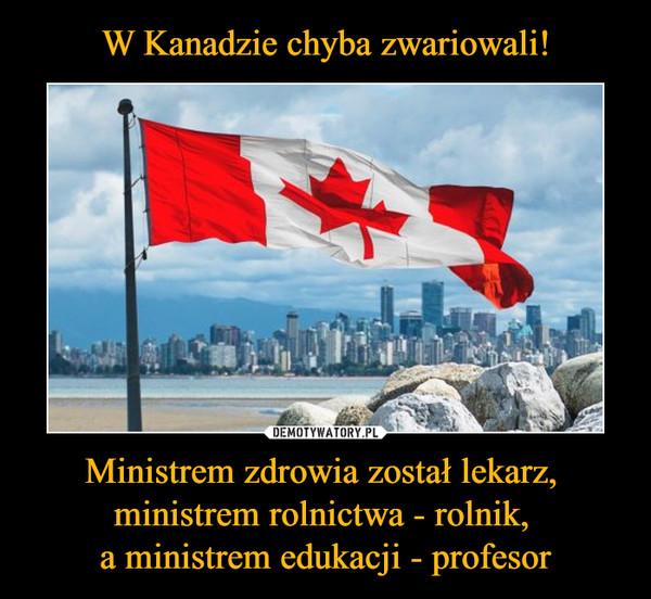 Ministrem zdrowia został lekarz, ministrem rolnictwa - rolnik, a ministrem edukacji - profesor –