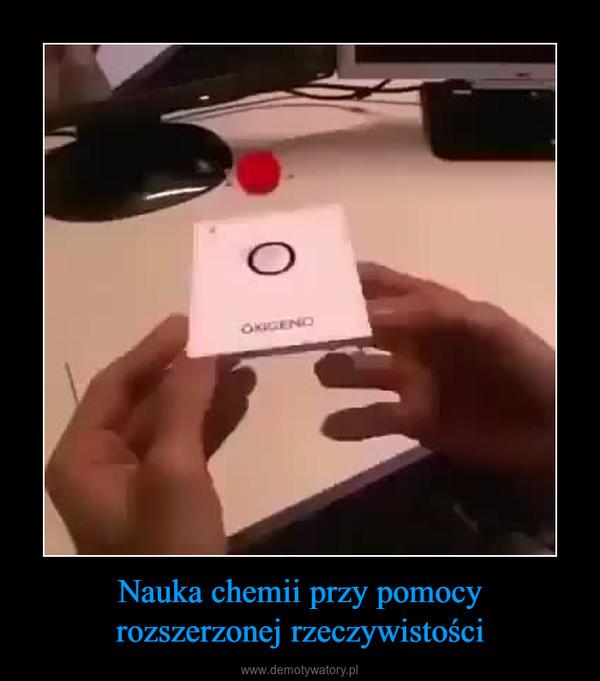 Nauka chemii przy pomocyrozszerzonej rzeczywistości –