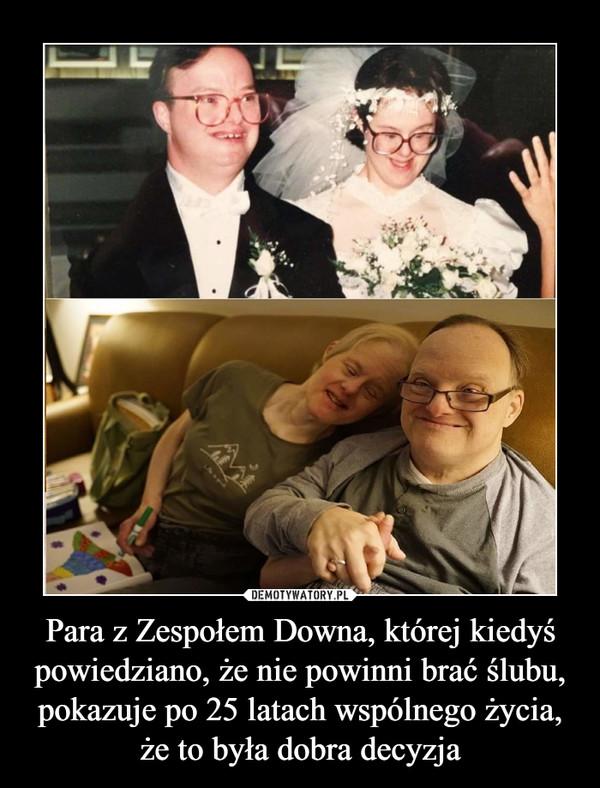 Para z Zespołem Downa, której kiedyś powiedziano, że nie powinni brać ślubu, pokazuje po 25 latach wspólnego życia, że to była dobra decyzja –