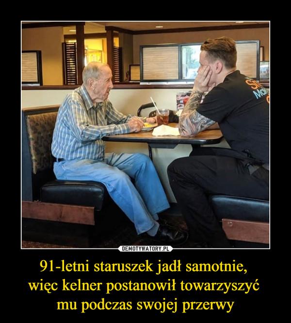 91-letni staruszek jadł samotnie, więc kelner postanowił towarzyszyć mu podczas swojej przerwy –