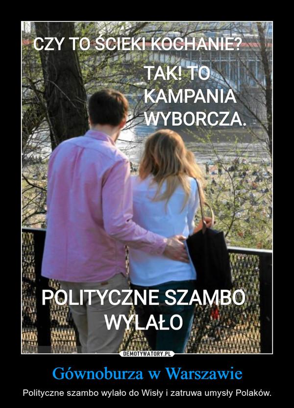 Gównoburza w Warszawie – Polityczne szambo wylało do Wisły i zatruwa umysły Polaków.