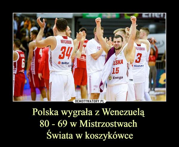 Polska wygrała z Wenezuelą 80 - 69 w Mistrzostwach Świata w koszykówce –
