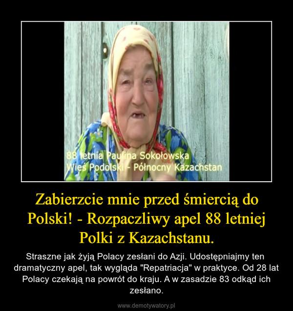 """Zabierzcie mnie przed śmiercią do Polski! - Rozpaczliwy apel 88 letniej Polki z Kazachstanu. – Straszne jak żyją Polacy zesłani do Azji. Udostępniajmy ten  dramatyczny apel, tak wygląda """"Repatriacja"""" w praktyce. Od 28 lat Polacy czekają na powrót do kraju. A w zasadzie 83 odkąd ich zesłano."""