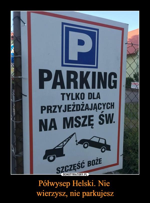 Półwysep Helski. Nie wierzysz, nie parkujesz –  PARKINGTYLKO DLA PRZYJEŻDŻAJĄCYCH NA MSZĘ ŚW.SZCZĘŚĆ BOŻE
