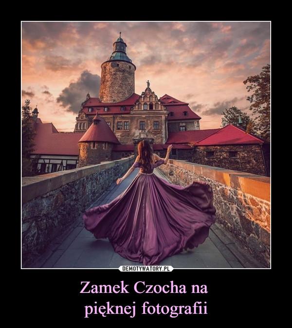Zamek Czocha na pięknej fotografii –