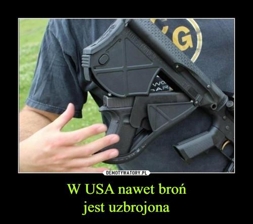 W USA nawet broń jest uzbrojona