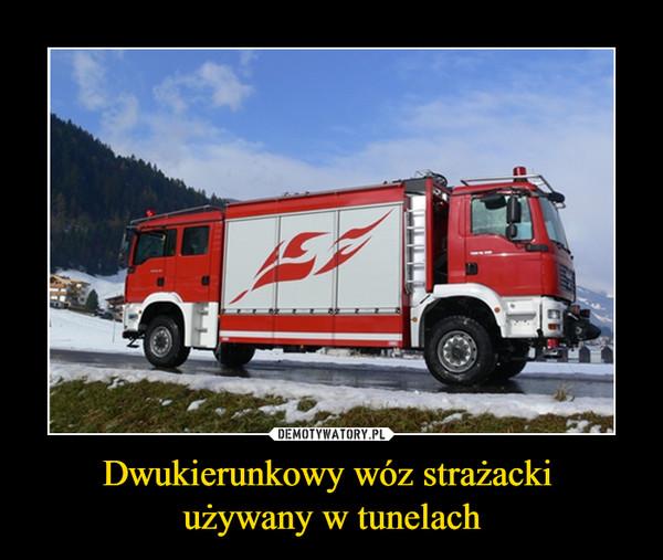 Dwukierunkowy wóz strażacki używany w tunelach –