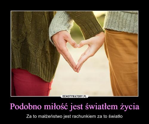 Podobno miłość jest światłem życia