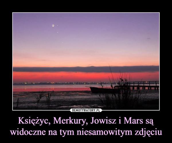 Księżyc, Merkury, Jowisz i Mars są widoczne na tym niesamowitym zdjęciu –