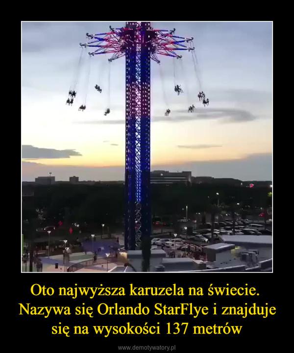 Oto najwyższa karuzela na świecie.  Nazywa się Orlando StarFlye i znajduje się na wysokości 137 metrów –