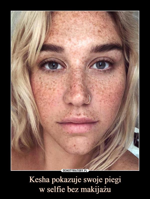 Kesha pokazuje swoje piegiw selfie bez makijażu –