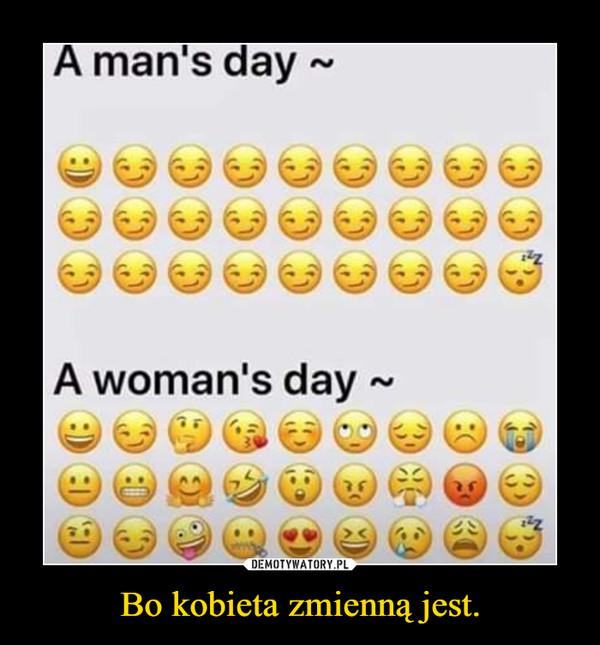 Bo kobieta zmienną jest. –