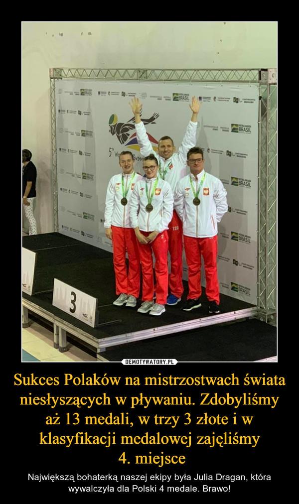 Sukces Polaków na mistrzostwach świata niesłyszących w pływaniu. Zdobyliśmy aż 13 medali, w trzy 3 złote i w klasyfikacji medalowej zajęliśmy 4. miejsce – Największą bohaterką naszej ekipy była Julia Dragan, która wywalczyła dla Polski 4 medale. Brawo!