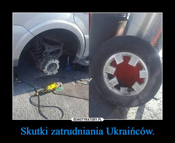 Skutki zatrudniania Ukraińców. –