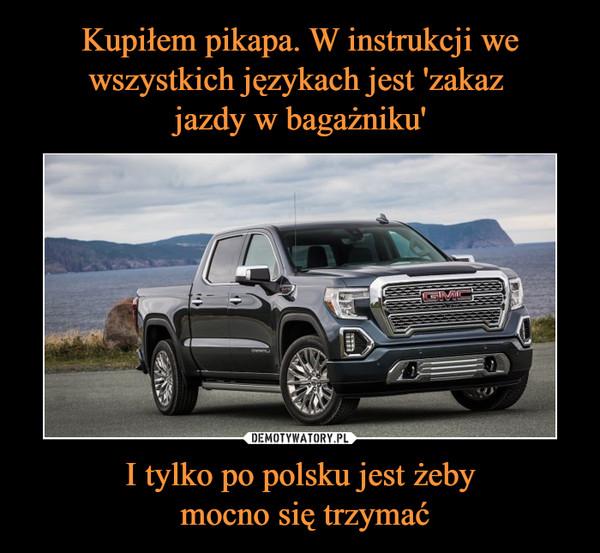 I tylko po polsku jest żeby mocno się trzymać –