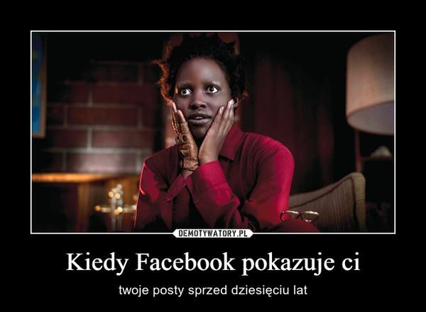 Kiedy Facebook pokazuje ci – twoje posty sprzed dziesięciu lat