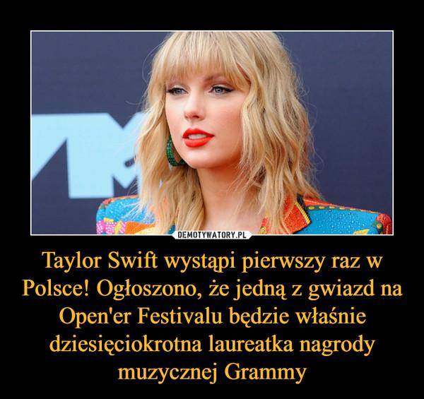 Taylor Swift wystąpi pierwszy raz w Polsce! Ogłoszono, że jedną z gwiazd na Open'er Festivalu będzie właśnie dziesięciokrotna laureatka nagrody muzycznej Grammy –