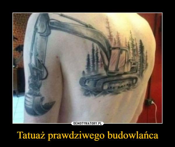 Tatuaż prawdziwego budowlańca