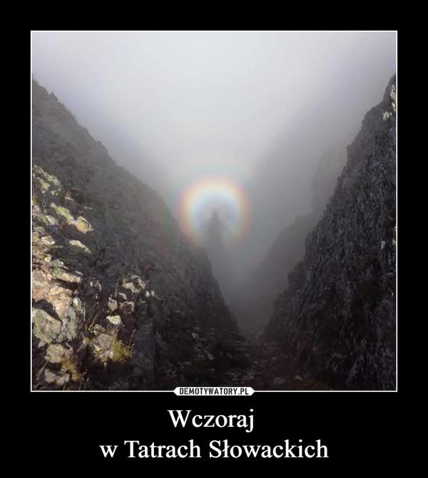 Wczoraj w Tatrach Słowackich –