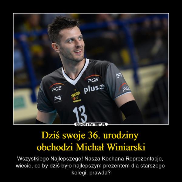 Dziś swoje 36. urodziny obchodzi Michał Winiarski – Wszystkiego Najlepszego! Nasza Kochana Reprezentacjo, wiecie, co by dziś było najlepszym prezentem dla starszego kolegi, prawda?