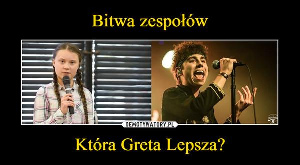 Która Greta Lepsza? –