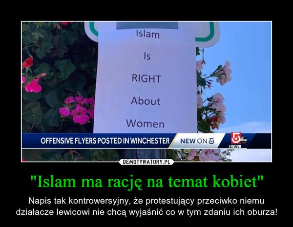 """""""Islam ma rację na temat kobiet"""" – Napis tak kontrowersyjny, że protestujący przeciwko niemu działacze lewicowi nie chcą wyjaśnić co w tym zdaniu ich oburza!"""