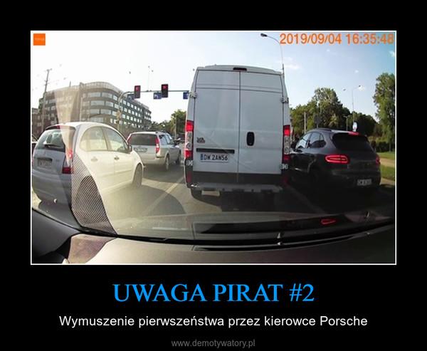 UWAGA PIRAT #2 – Wymuszenie pierwszeństwa przez kierowce Porsche