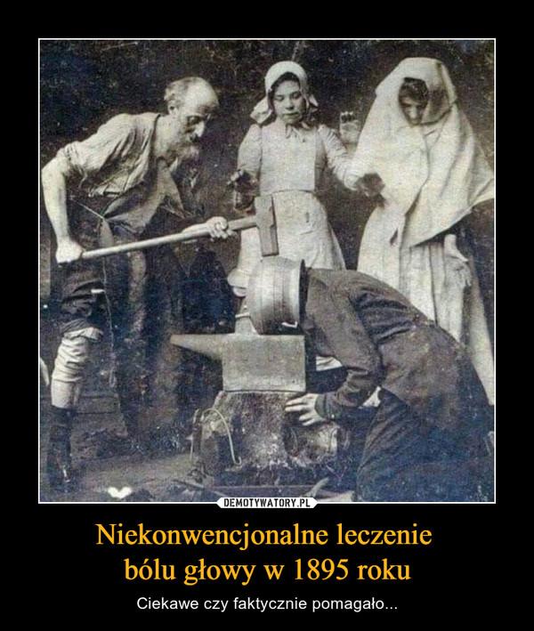 Niekonwencjonalne leczenie bólu głowy w 1895 roku – Ciekawe czy faktycznie pomagało...