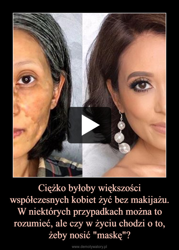 """Ciężko byłoby większości współczesnych kobiet żyć bez makijażu. W niektórych przypadkach można to rozumieć, ale czy w życiu chodzi o to, żeby nosić """"maskę""""? –"""