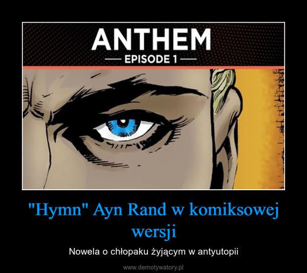 """""""Hymn"""" Ayn Rand w komiksowej wersji – Nowela o chłopaku żyjącym w antyutopii"""