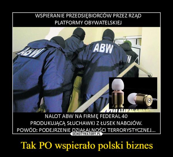 Tak PO wspierało polski biznes –