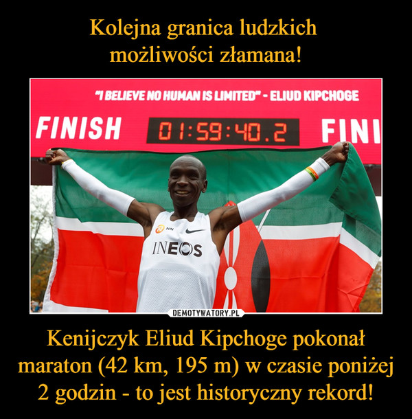Kenijczyk Eliud Kipchoge pokonał maraton (42 km, 195 m) w czasie poniżej 2 godzin - to jest historyczny rekord! –