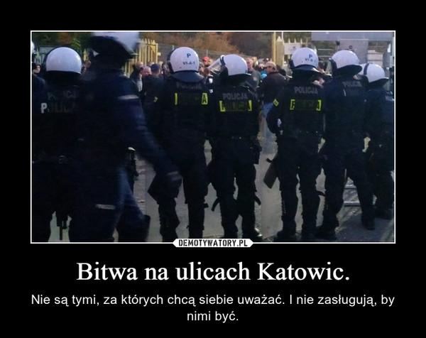 Bitwa na ulicach Katowic. – Nie są tymi, za których chcą siebie uważać. I nie zasługują, by nimi być.