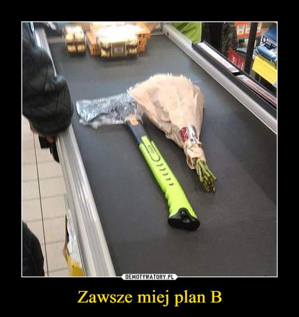Zawsze miej plan B –