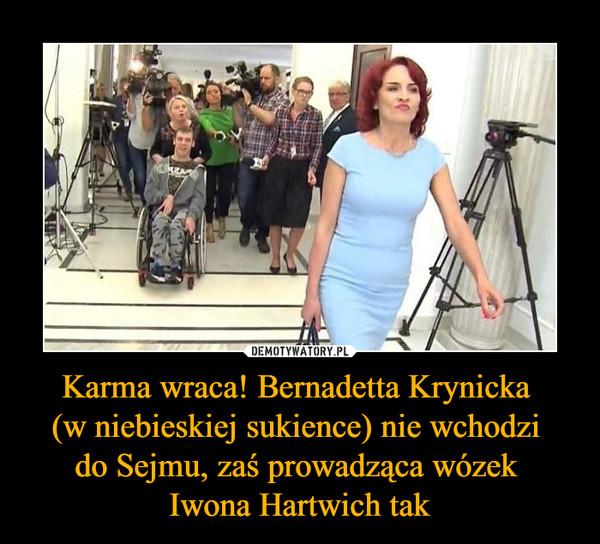 Karma wraca! Bernadetta Krynicka (w niebieskiej sukience) nie wchodzi do Sejmu, zaś prowadząca wózek Iwona Hartwich tak –