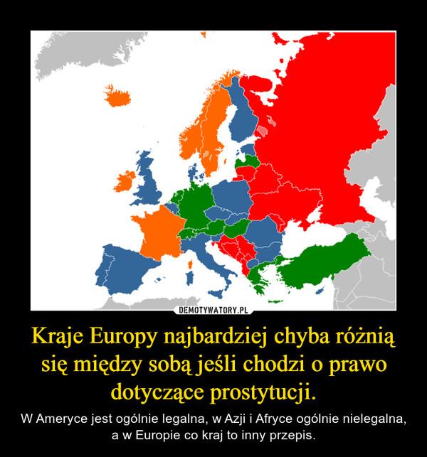 Kraje Europy najbardziej chyba różnią się między sobą jeśli chodzi o prawo dotyczące prostytucji. – W Ameryce jest ogólnie legalna, w Azji i Afryce ogólnie nielegalna, a w Europie co kraj to inny przepis.