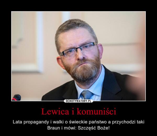 Lewica i komuniści – Lata propagandy i walki o świeckie państwo a przychodzi taki Braun i mówi: Szczęść Boże!