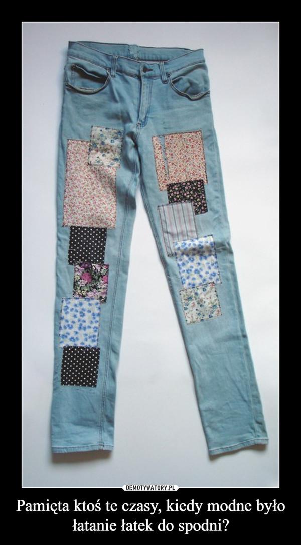 Pamięta ktoś te czasy, kiedy modne było łatanie łatek do spodni? –