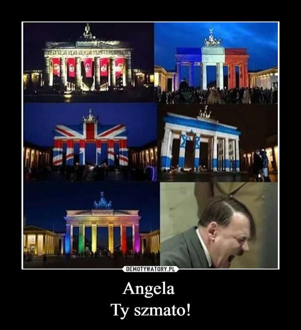 Angela Ty szmato! –