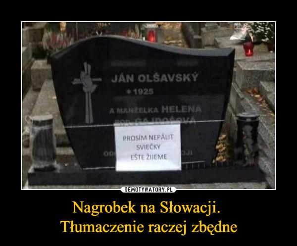 Nagrobek na Słowacji. Tłumaczenie raczej zbędne –