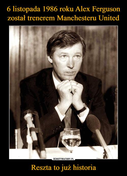 6 listopada 1986 roku Alex Ferguson został trenerem Manchesteru United Reszta to już historia