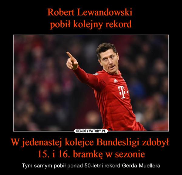 W jedenastej kolejce Bundesligi zdobył 15. i 16. bramkę w sezonie – Tym samym pobił ponad 50-letni rekord Gerda Muellera