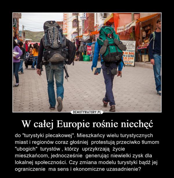 """W całej Europie rośnie niechęć – do """"turystyki plecakowej"""". Mieszkańcy wielu turystycznych miast i regionów coraz głośniej  protestują przeciwko tłumom """"ubogich""""  turystów , którzy  uprzykrzają  życie  mieszkańcom, jednocześnie  generując niewielki zysk dla  lokalnej społeczności. Czy zmiana modelu turystyki bądź jej ograniczenie  ma sens i ekonomiczne uzasadnienie?"""