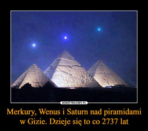 Merkury, Wenus i Saturn nad piramidami w Gizie. Dzieje się to co 2737 lat