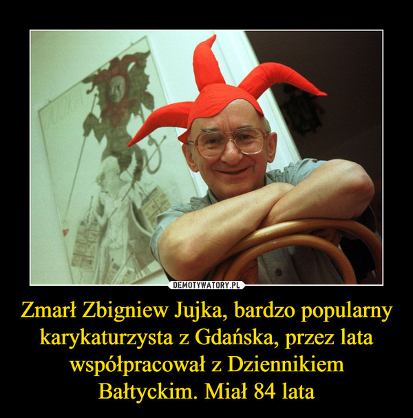 Zmarł Zbigniew Jujka, bardzo popularny karykaturzysta z Gdańska, przez lata współpracował z Dziennikiem Bałtyckim. Miał 84 lata –