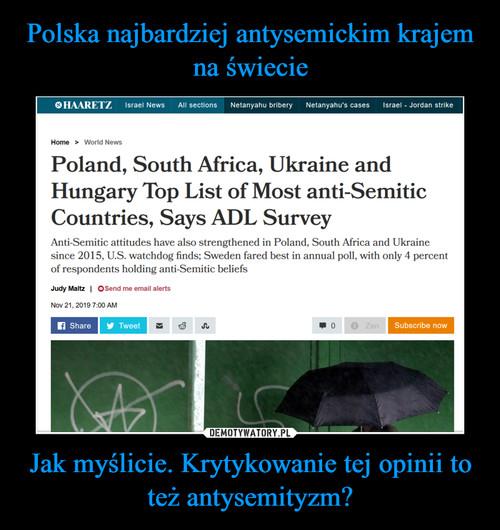 Polska najbardziej antysemickim krajem na świecie Jak myślicie. Krytykowanie tej opinii to też antysemityzm?