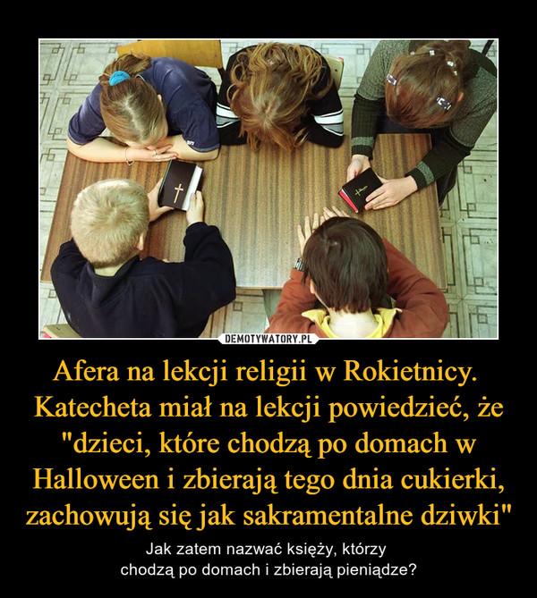 """Afera na lekcji religii w Rokietnicy. Katecheta miał na lekcji powiedzieć, że """"dzieci, które chodzą po domach w Halloween i zbierają tego dnia cukierki, zachowują się jak sakramentalne dziwki"""" – Jak zatem nazwać księży, którzy chodzą po domach i zbierają pieniądze?"""