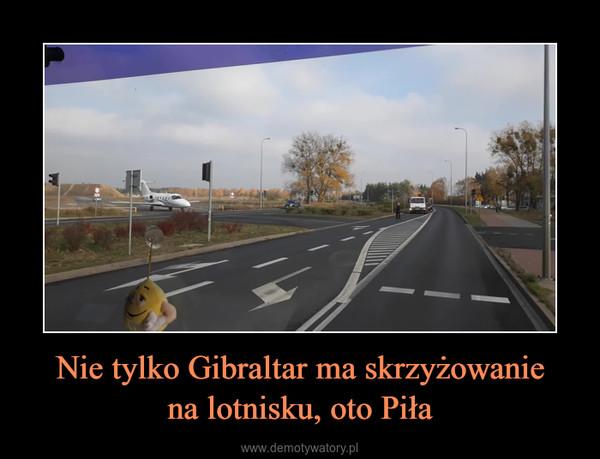 Nie tylko Gibraltar ma skrzyżowaniena lotnisku, oto Piła –