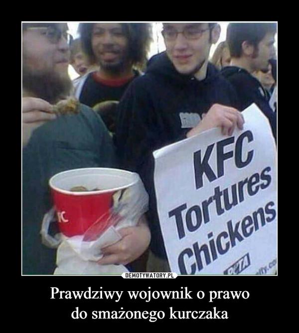 Prawdziwy wojownik o prawodo smażonego kurczaka –  KFCTorturesChickens